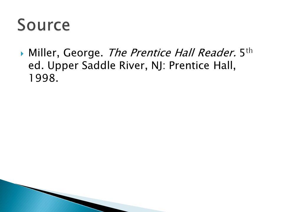  Miller, George. The Prentice Hall Reader. 5 th ed. Upper Saddle River, NJ: Prentice Hall, 1998.