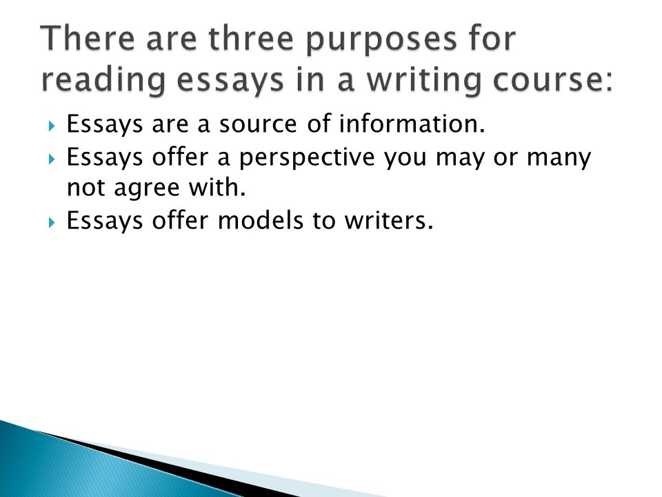  Essays teach writers: 1.How to handle information 2.