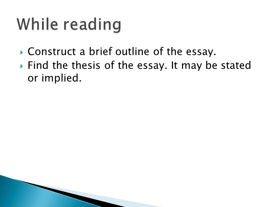  Construct a brief outline of the essay.  Find the thesis of the essay. It may be stated or implied.