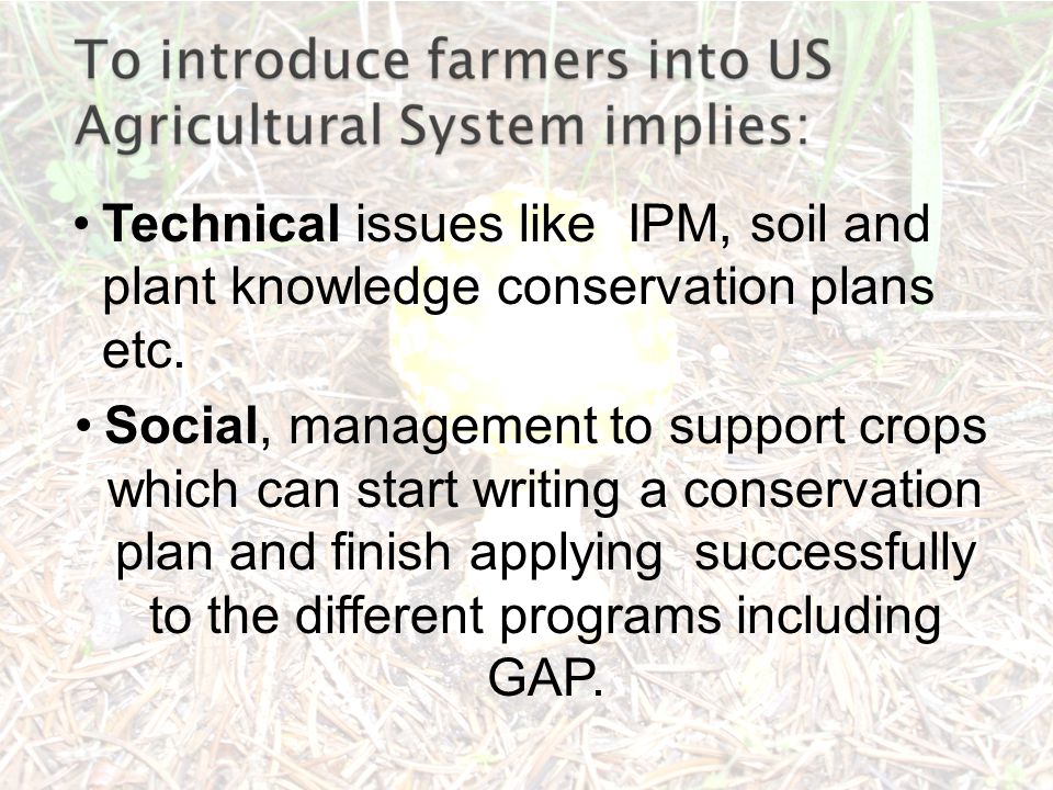 Technical issues like IPM, soil and plant knowledge conservation plans etc.
