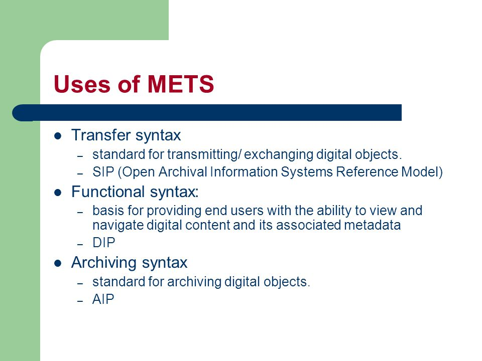 Uses of METS Transfer syntax – standard for transmitting/ exchanging digital objects.