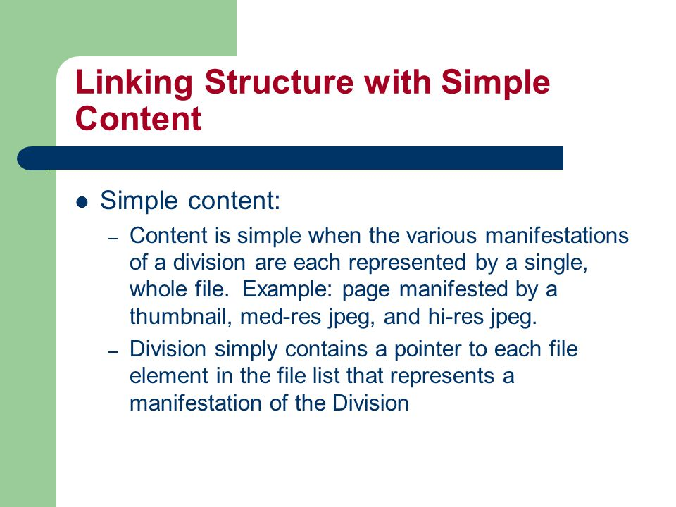 Linking Structure with Simple Content Simple content: – Content is simple when the various manifestations of a division are each represented by a single, whole file.