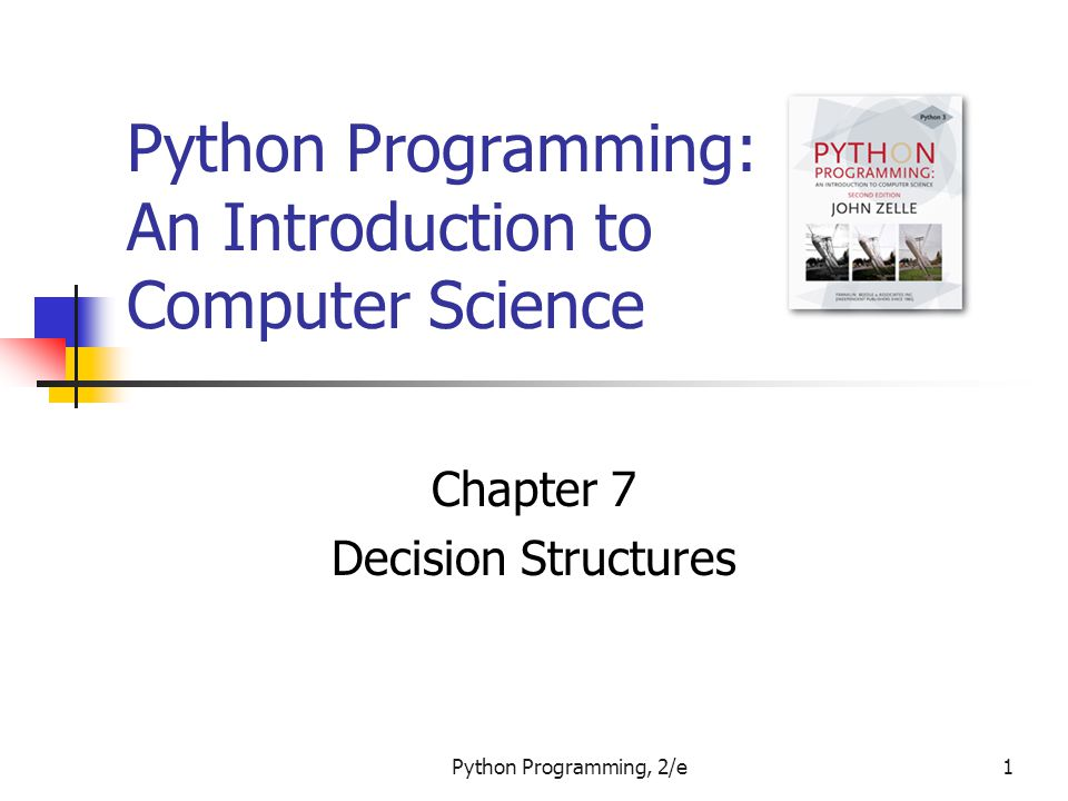 Python Programming, 2/e1 Python Programming: An Introduction to Computer Science Chapter 7 Decision Structures
