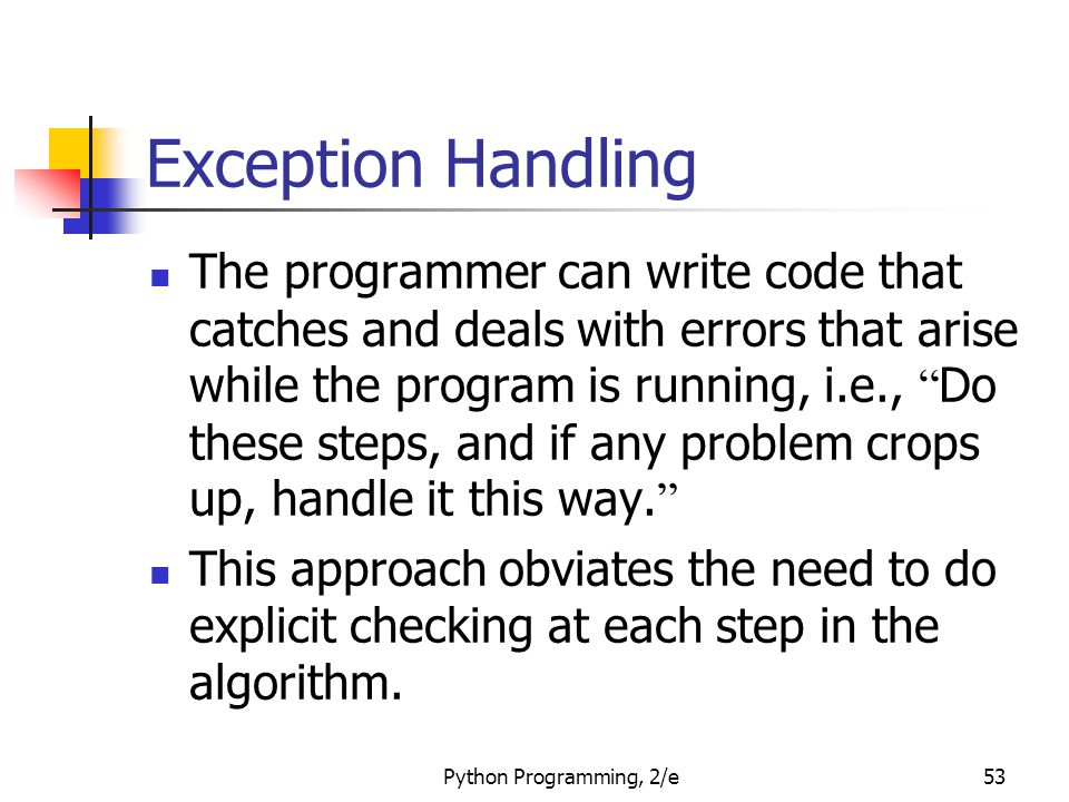 Python Programming, 2/e53 Exception Handling The programmer can write code that catches and deals with errors that arise while the program is running,