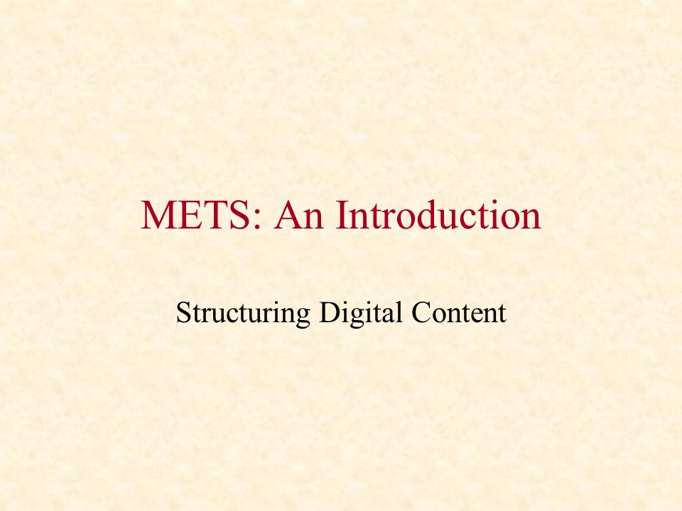 METS: An Introduction Structuring Digital Content