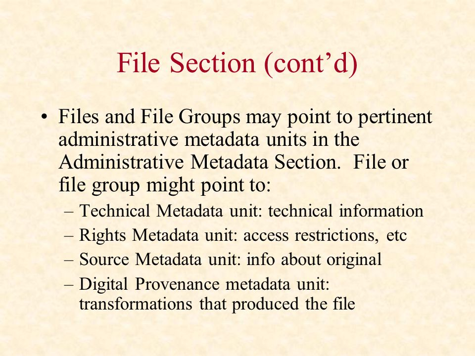 File Section (cont'd) Files and File Groups may point to pertinent administrative metadata units in the Administrative Metadata Section.
