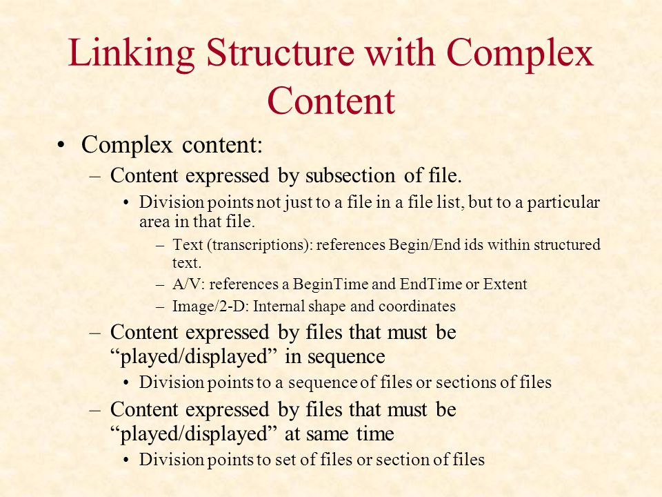 Linking Structure with Complex Content Complex content: –Content expressed by subsection of file.