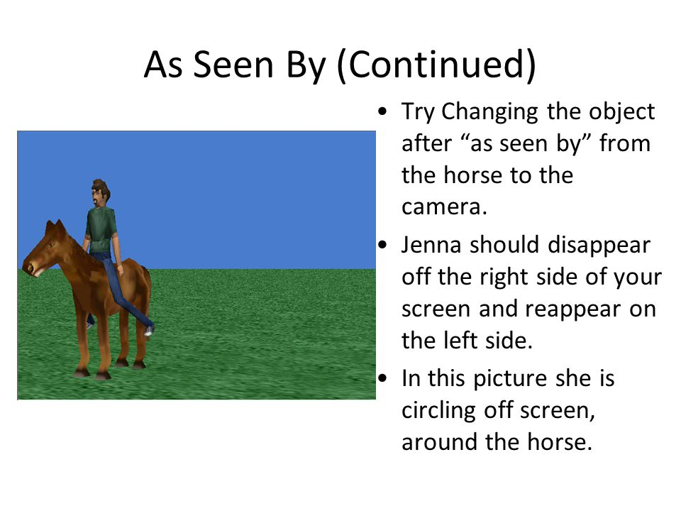 As Seen By (Continued) Try Changing the object after as seen by from the horse to the camera.