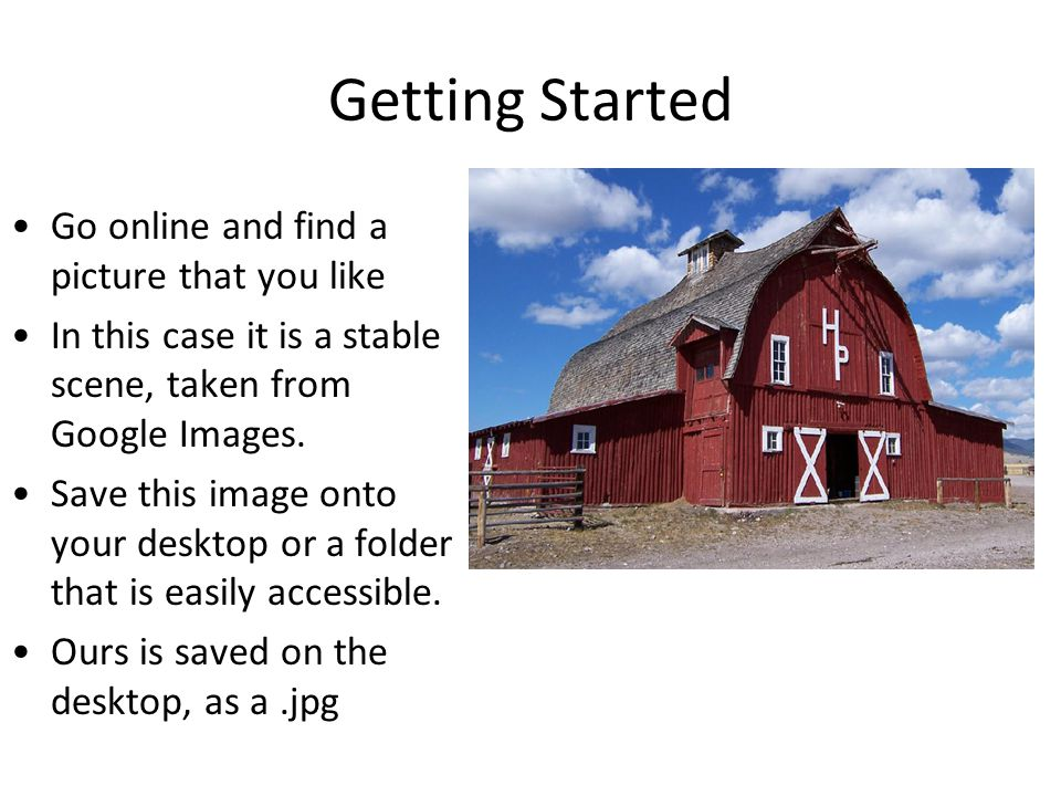Getting Started Go online and find a picture that you like In this case it is a stable scene, taken from Google Images.