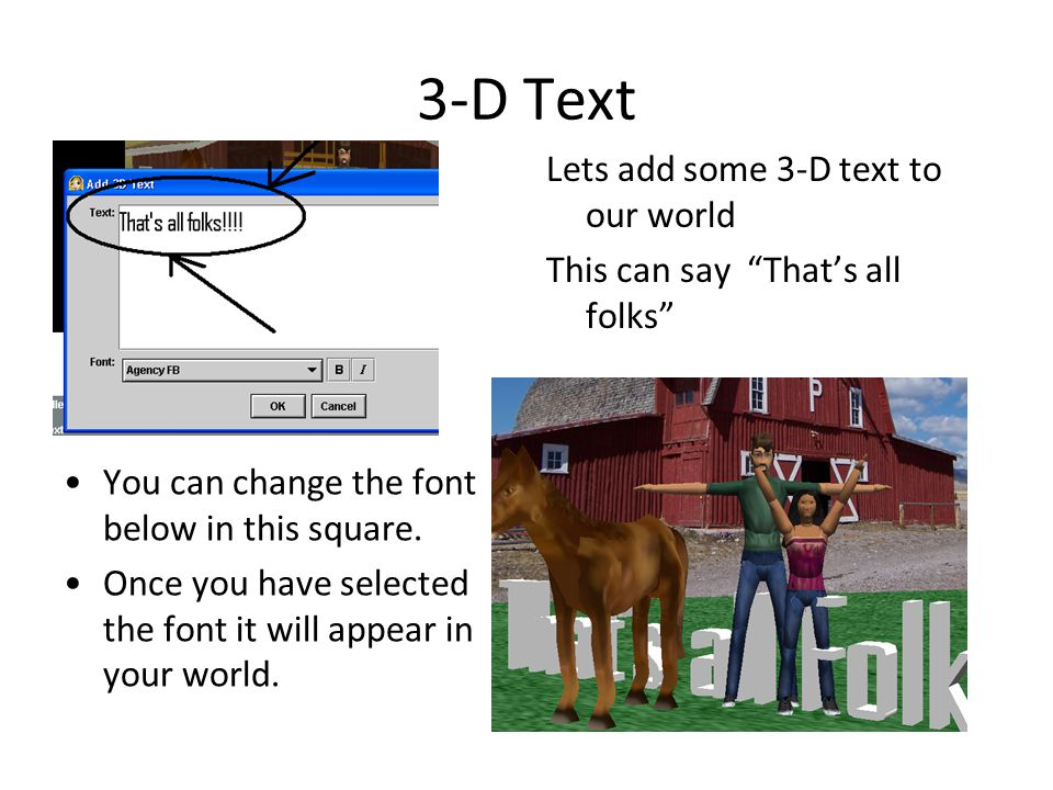 3-D Text Lets add some 3-D text to our world This can say That's all folks You can change the font below in this square.
