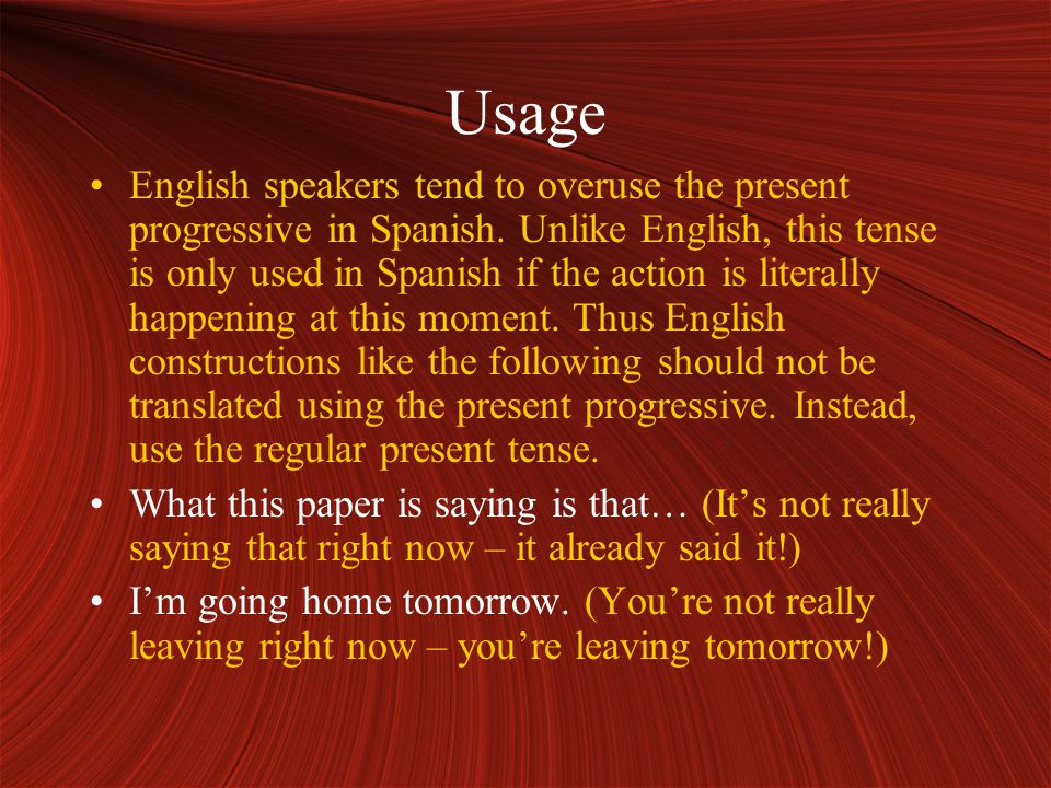 Usage English speakers tend to overuse the present progressive in Spanish.