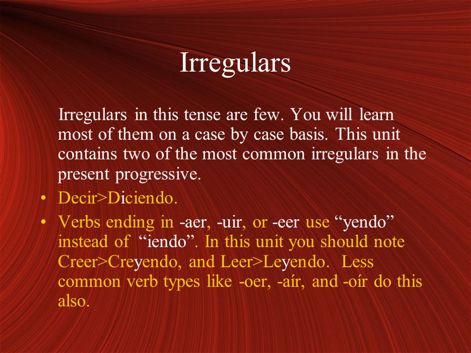 Irregulars Irregulars in this tense are few. You will learn most of them on a case by case basis.