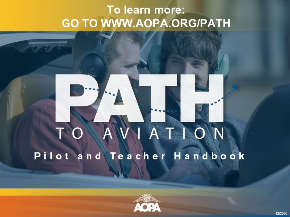 To learn more: GO TO WWW.AOPA.ORG/PATH 12/2005