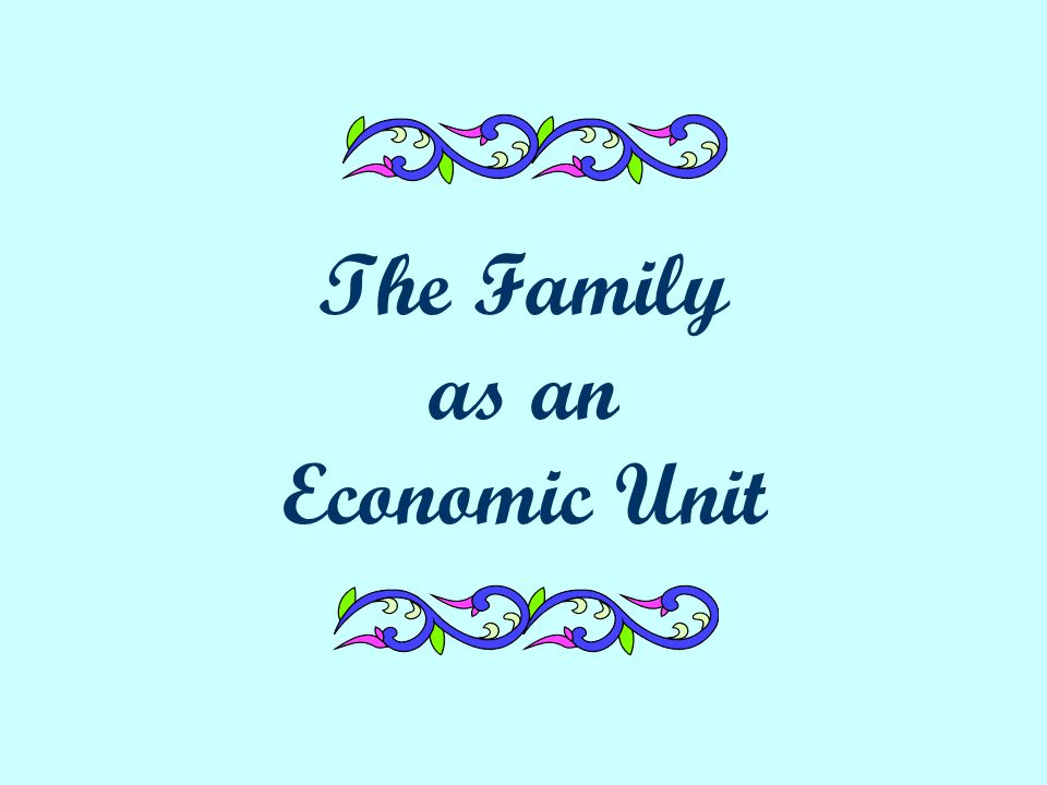 The Neoclassical Model of Specialization & Exchange Basic underlying assumption: The family is a unit whose adult members make informed and rational decisions that maximize the well-being of the family.