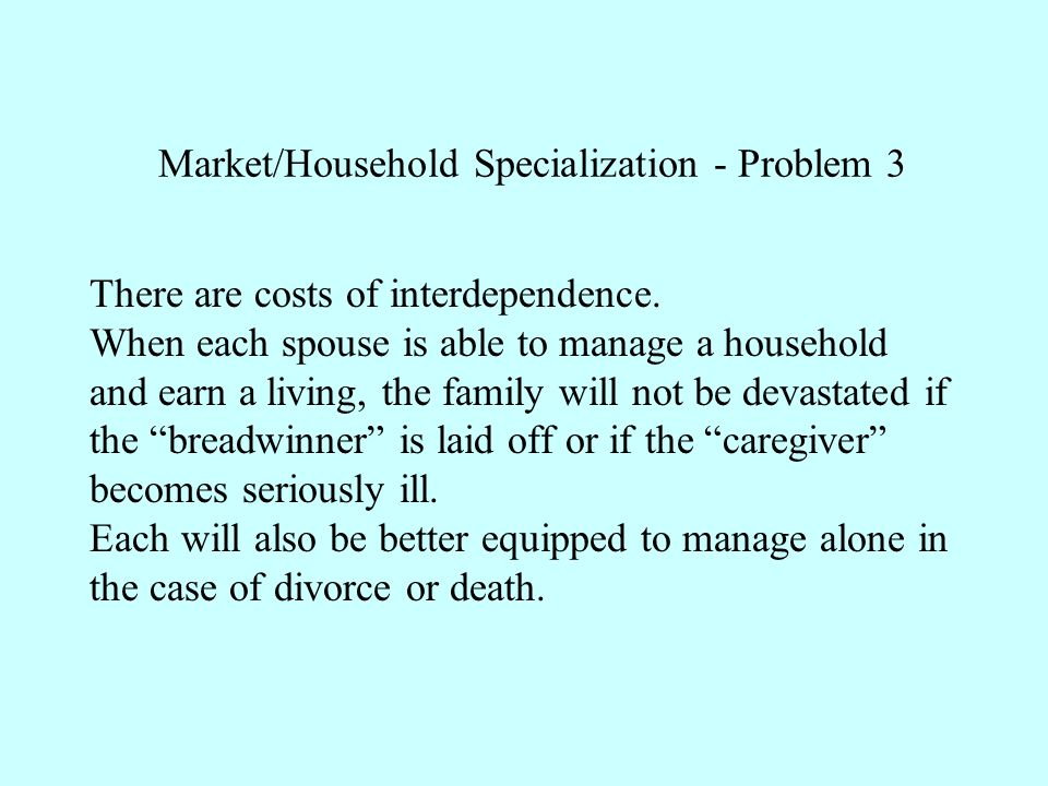 Market/Household Specialization - Problem 3 There are costs of interdependence.