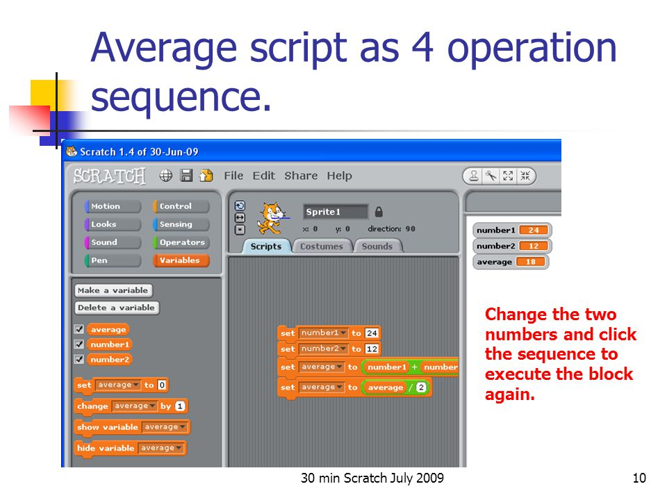 30 min Scratch July 200910 Average script as 4 operation sequence. Change the two numbers and click the sequence to execute the block again.