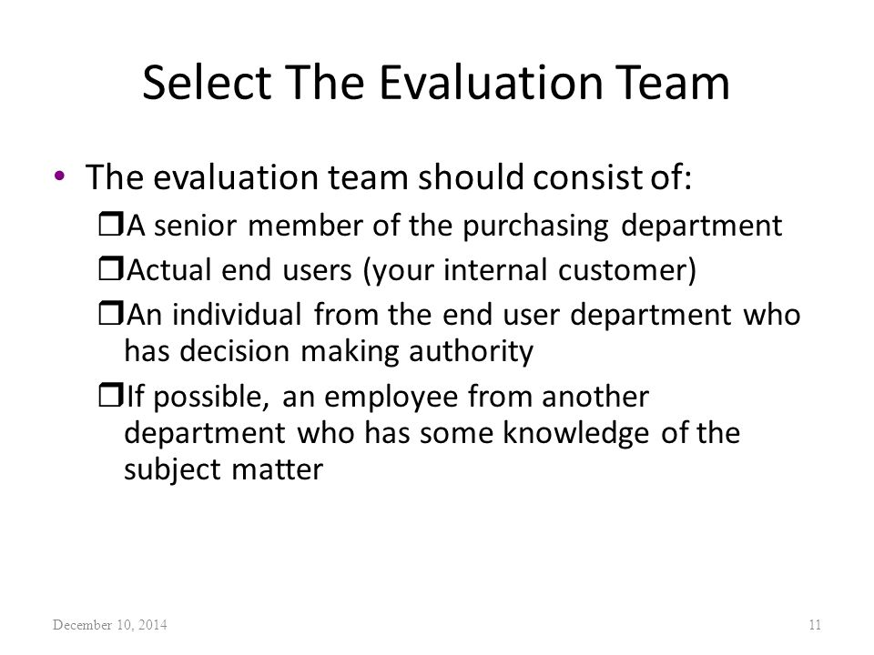 Select The Evaluation Team The evaluation team should consist of: rA senior member of the purchasing department rActual end users (your internal custo