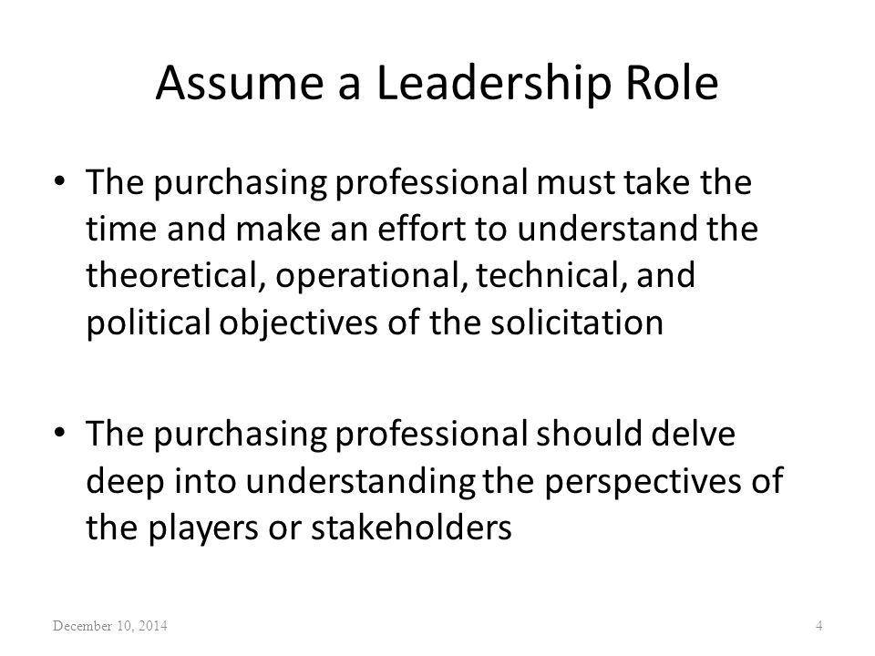 Assume a Leadership Role The purchasing professional must take the time and make an effort to understand the theoretical, operational, technical, and