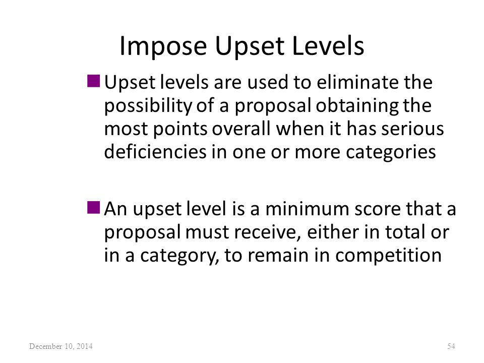 Impose Upset Levels nUpset levels are used to eliminate the possibility of a proposal obtaining the most points overall when it has serious deficienci