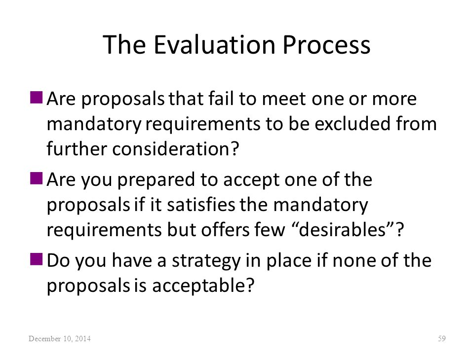 The Evaluation Process nAre proposals that fail to meet one or more mandatory requirements to be excluded from further consideration.
