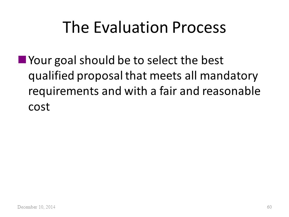 The Evaluation Process nYour goal should be to select the best qualified proposal that meets all mandatory requirements and with a fair and reasonable