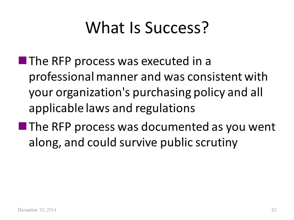What Is Success? nThe RFP process was executed in a professional manner and was consistent with your organization's purchasing policy and all applicab