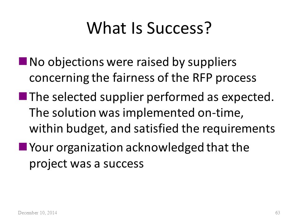 What Is Success? nNo objections were raised by suppliers concerning the fairness of the RFP process nThe selected supplier performed as expected. The