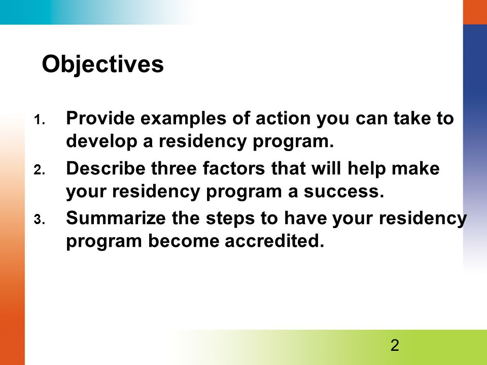 Objectives 1.Provide examples of action you can take to develop a residency program.