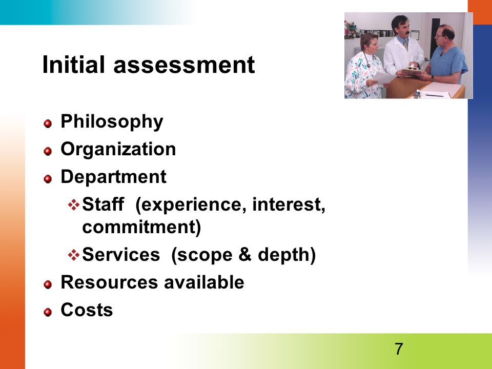 Initial assessment Philosophy Organization Department  Staff (experience, interest, commitment)  Services (scope & depth) Resources available Costs 7
