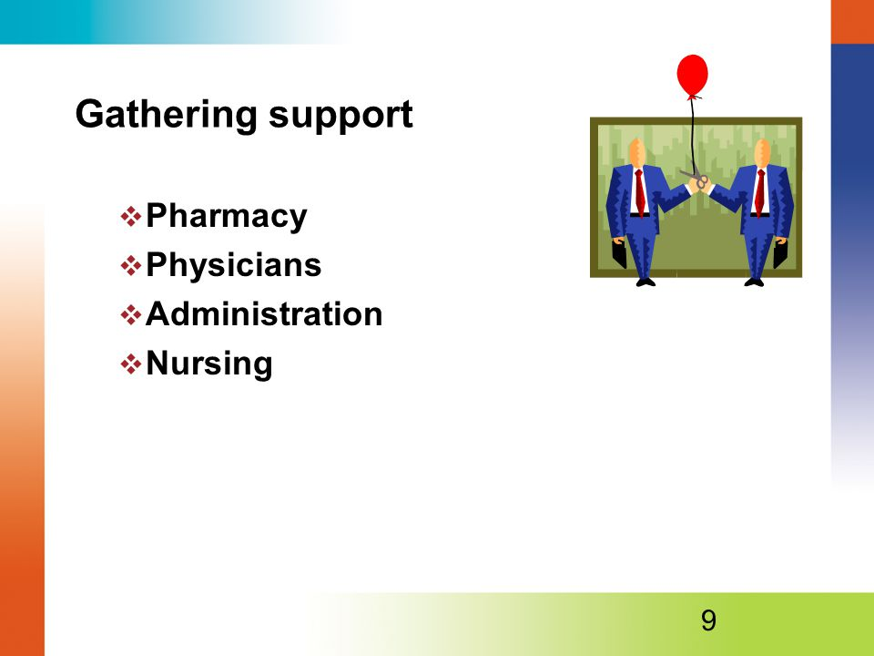 Gathering support  Pharmacy  Physicians  Administration  Nursing 9