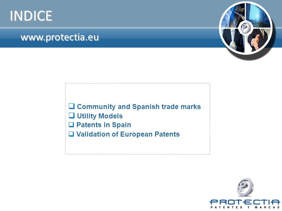 www.protectia.eu INDICE  Community and Spanish trade marks  Utility Models  Patents in Spain  Validation of European Patents