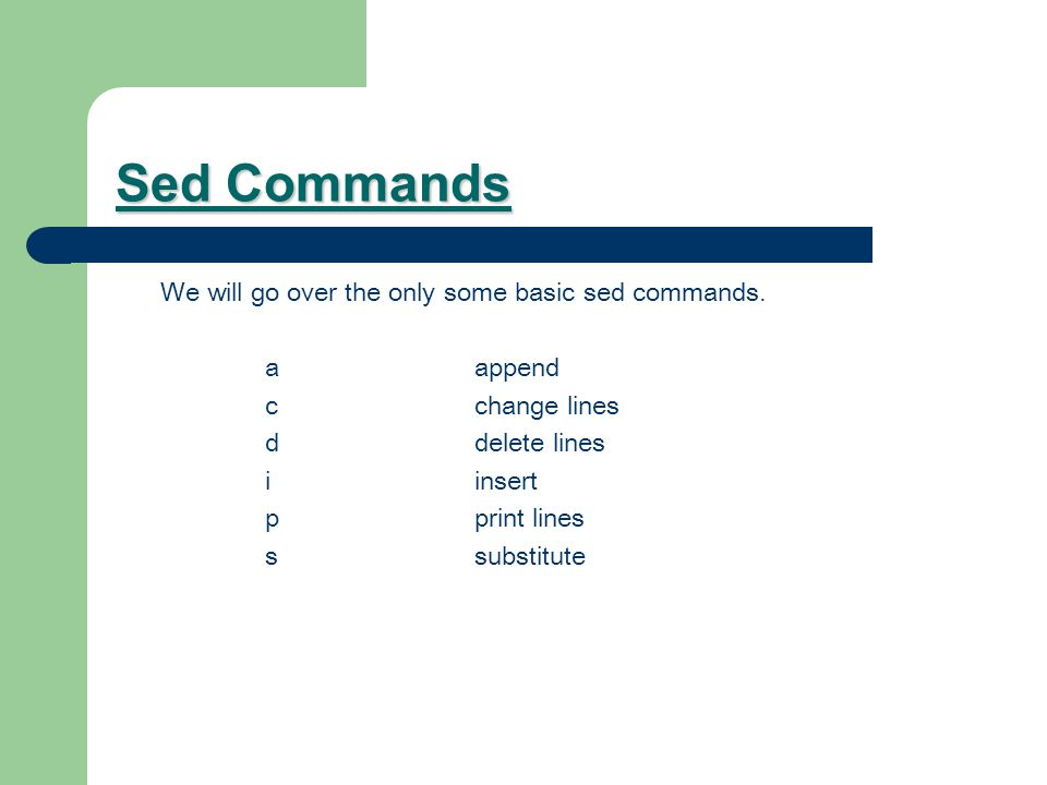 Sed Commands We will go over the only some basic sed commands.