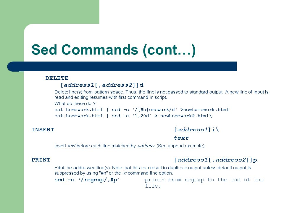 Sed Commands (cont…) DELETE [address1[,address2]]d Delete line(s) from pattern space.