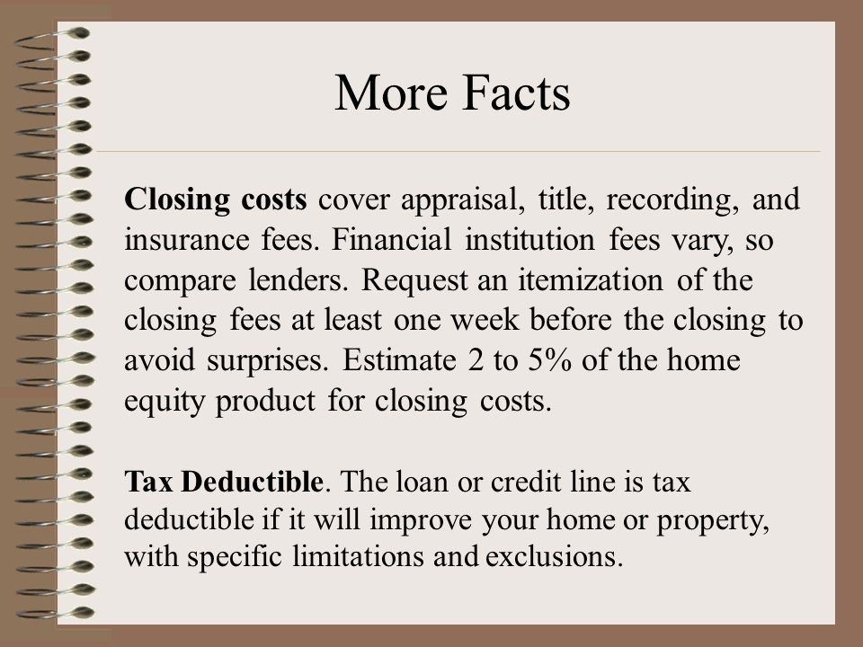 Closing costs cover appraisal, title, recording, and insurance fees. Financial institution fees vary, so compare lenders. Request an itemization of th
