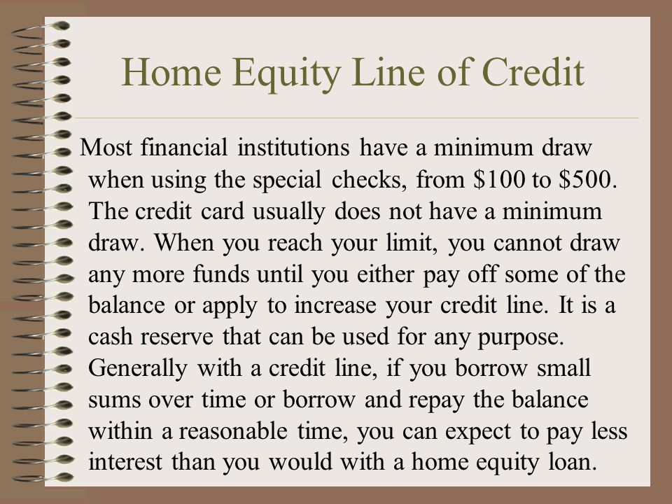 Home Equity Line of Credit Most financial institutions have a minimum draw when using the special checks, from $100 to $500. The credit card usually d