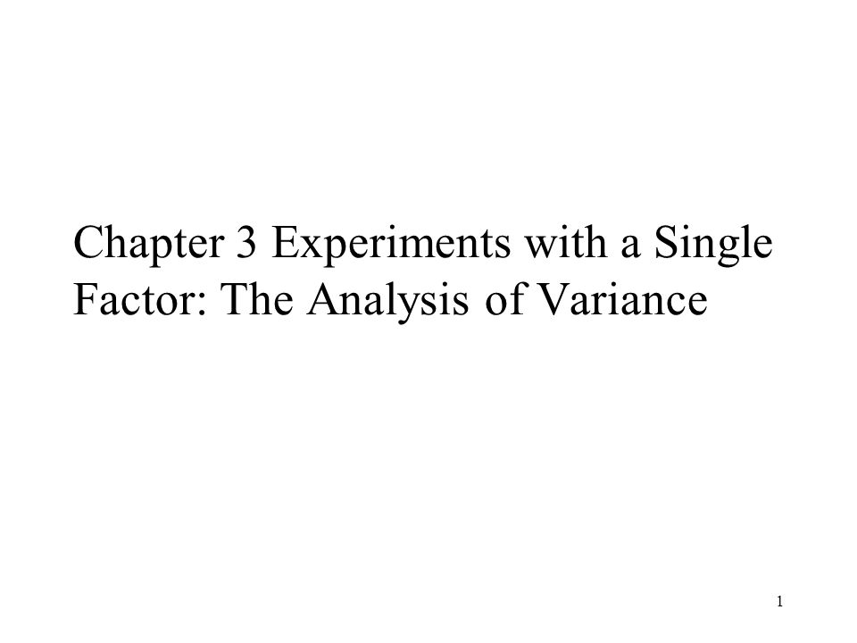 1 Chapter 3 Experiments with a Single Factor: The Analysis of Variance