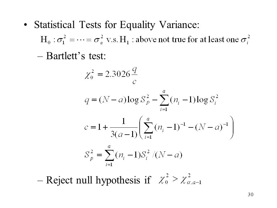 30 Statistical Tests for Equality Variance: –Bartlett's test: –Reject null hypothesis if