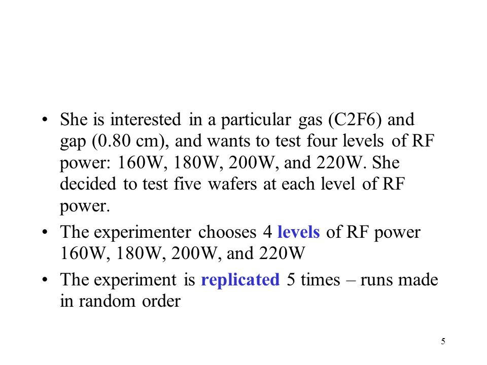 She is interested in a particular gas (C2F6) and gap (0.80 cm), and wants to test four levels of RF power: 160W, 180W, 200W, and 220W.