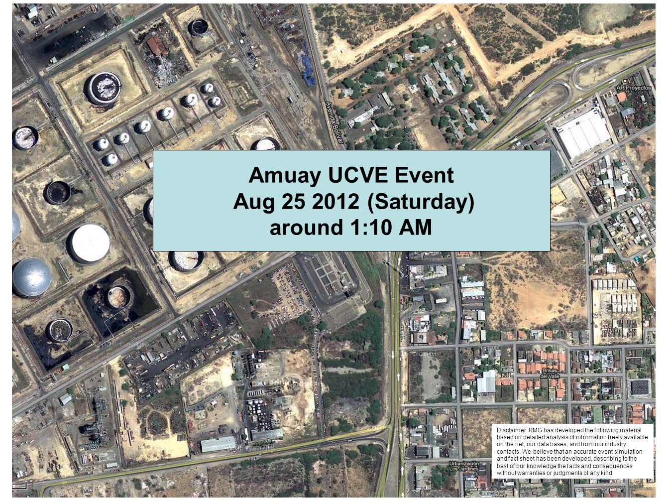Amuay UCVE Event Aug 25 2012 (Saturday) around 1:10 AM Disclaimer: RMG has developed the following material based on detailed analysis of information