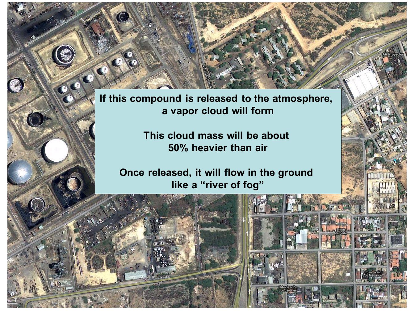 If this compound is released to the atmosphere, a vapor cloud will form This cloud mass will be about 50% heavier than air Once released, it will flow