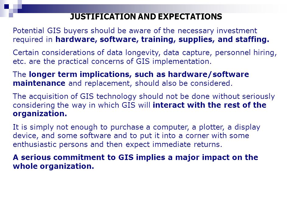 JUSTIFICATION AND EXPECTATIONS Potential GIS buyers should be aware of the necessary investment required in hardware, software, training, supplies, an