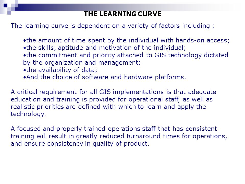 THE LEARNING CURVE The learning curve is dependent on a variety of factors including : the amount of time spent by the individual with hands-on access