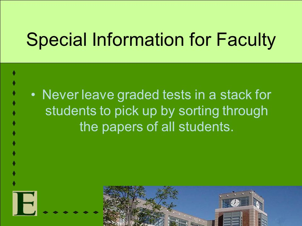 Special Information for Faculty Never leave graded tests in a stack for students to pick up by sorting through the papers of all students.