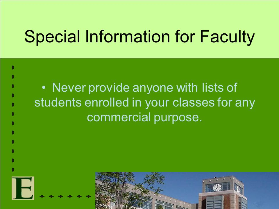 Special Information for Faculty Never provide anyone with lists of students enrolled in your classes for any commercial purpose.