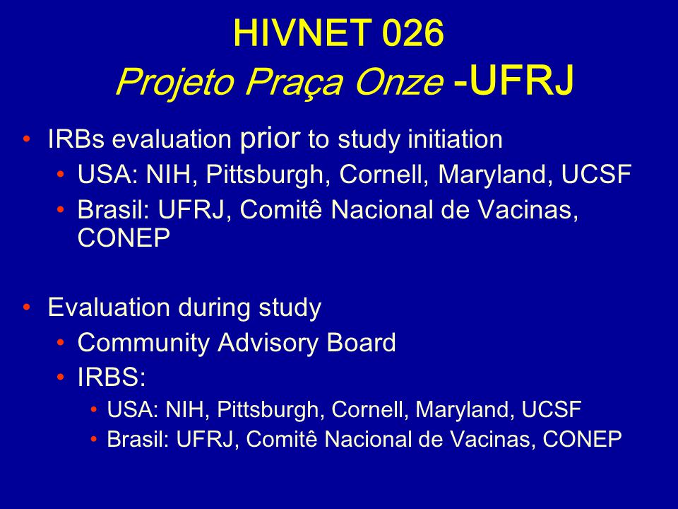 IRBs evaluation prior to study initiation USA: NIH, Pittsburgh, Cornell, Maryland, UCSF Brasil: UFRJ, Comitê Nacional de Vacinas, CONEP Evaluation dur