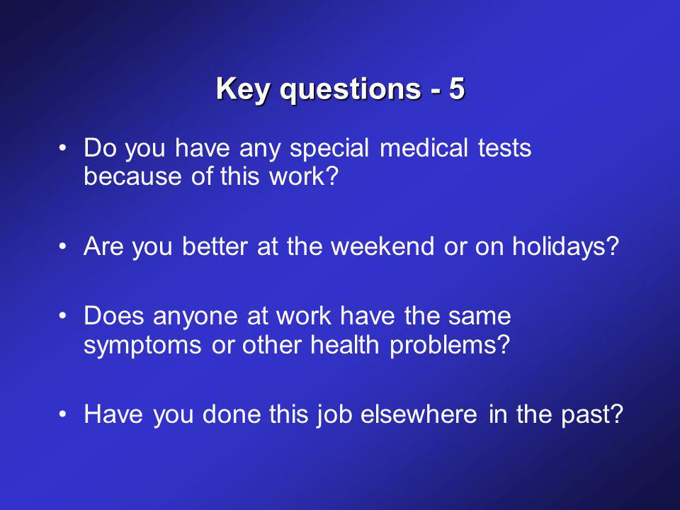 Key questions - 5 Do you have any special medical tests because of this work.