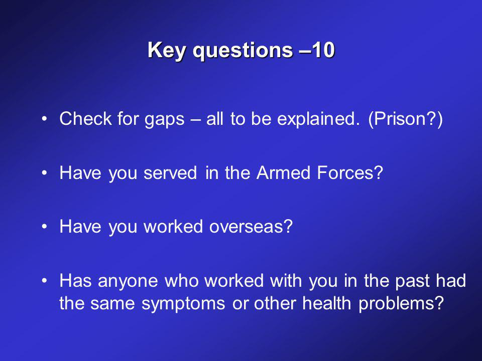 Key questions –10 Check for gaps – all to be explained. (Prison?) Have you served in the Armed Forces? Have you worked overseas? Has anyone who worked
