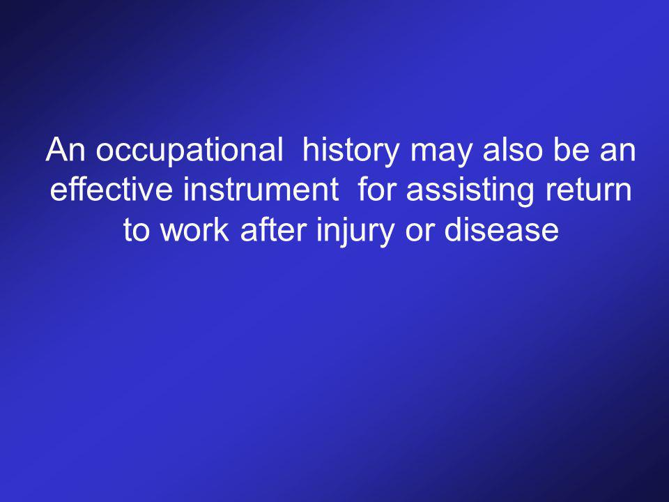 An occupational history may also be an effective instrument for assisting return to work after injury or disease