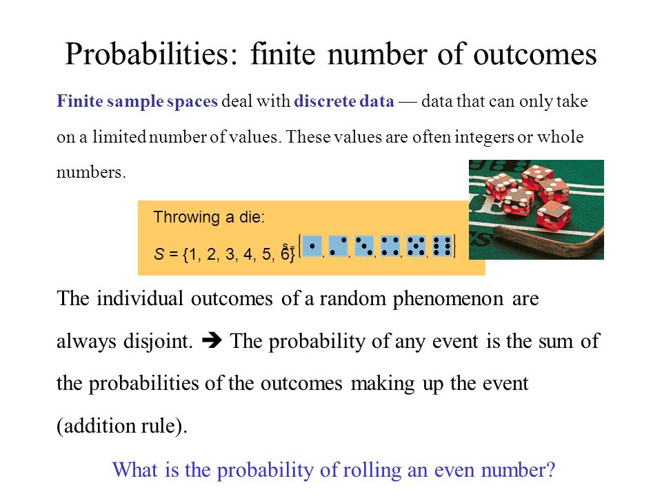 Probabilities: finite number of outcomes Finite sample spaces deal with discrete data — data that can only take on a limited number of values.
