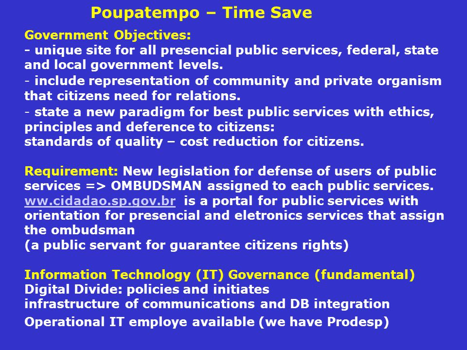 Poupatempo – Time Save Government Objectives: - unique site for all presencial public services, federal, state and local government levels.
